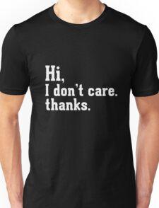 Hi I don't care thanks Unisex T-Shirt