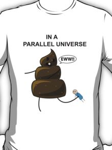 In a parallel universe 2 T-Shirt