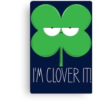 I'm Clover It! Canvas Print