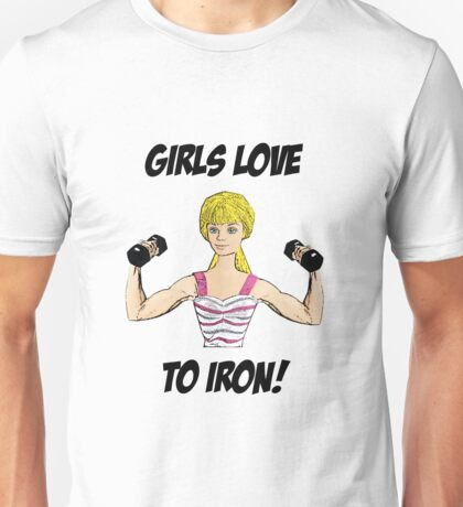 Girls Love To Iron! (Weightlifting/Fitness) Unisex T-Shirt