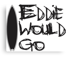 Eddie would go Canvas Print