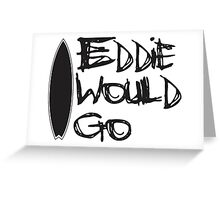 Eddie would go Greeting Card