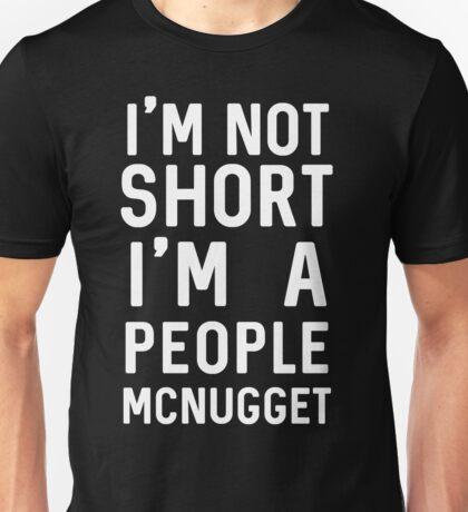 I'm not short I'm a people mcnugget Unisex T-Shirt