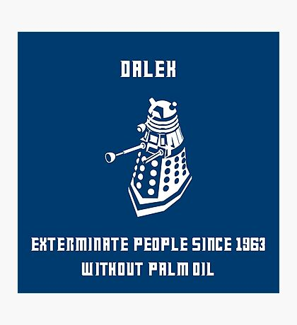 Dalek, without palm oil since 1963 Photographic Print