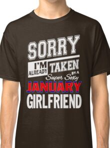 SORRY I'M ALREADY TAKEN BY A SUPER SEXY JUANUARY GIRLFRIEND Classic T-Shirt