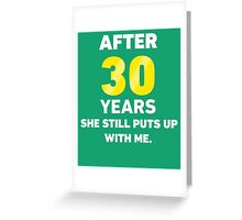 30 Years She Still Puts Up With Me. Greeting Card