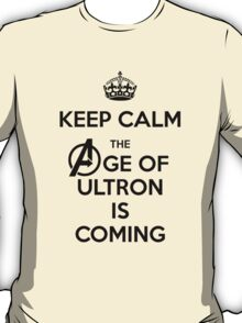 Keep Calm - The Age Of Ultron is Coming T-Shirt