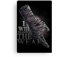 I Will Trample The Weak Canvas Print