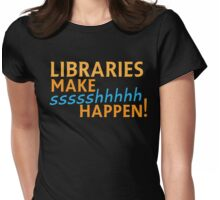 Libraries MAKE SHHHHH Happen! Womens Fitted T-Shirt