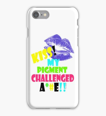 KISS MY PIGMENT CHALLENGED A**E iPhone Case/Skin