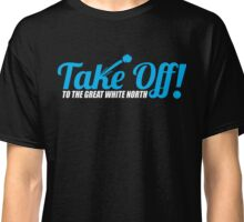 Take Off To The Great White North Classic T-Shirt