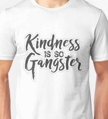 Kindness Is So Gangster, Be Kind It's Cool Unisex T-Shirt
