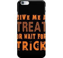 Treat... or wait for Trick iPhone Case/Skin