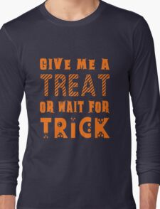 Treat... or wait for Trick Long Sleeve T-Shirt