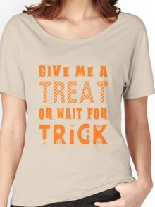 Treat... or wait for Trick Women's Relaxed Fit T-Shirt