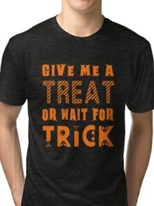 Treat... or wait for Trick Tri-blend T-Shirt