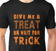 Treat... or wait for Trick Unisex T-Shirt