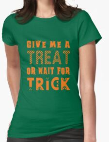 Treat... or wait for Trick Womens Fitted T-Shirt