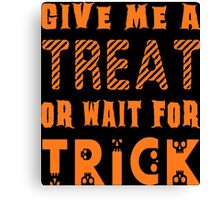 Treat... or wait for Trick Canvas Print