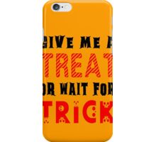 Treat... or wait for Trick #2 iPhone Case/Skin