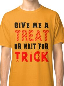 Treat... or wait for Trick #2 Classic T-Shirt