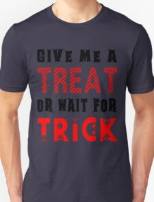 Treat... or wait for Trick #2 Unisex T-Shirt