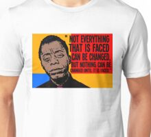 Not everything that is faced can be changed, but nothing can be changed until it is faced.. Unisex T-Shirt
