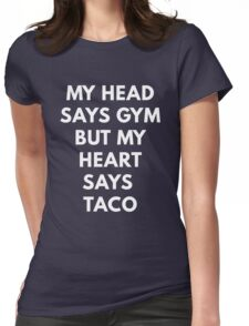 My Head Says Gym But My Heart Says Taco Womens Fitted T-Shirt