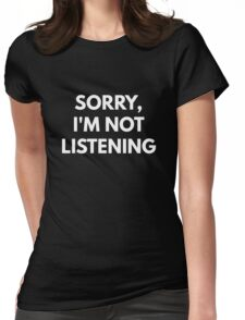 Sorry, I'm Not Listening Womens Fitted T-Shirt