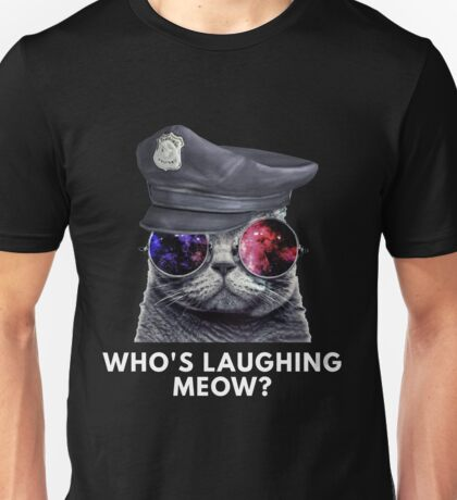 Who's Laughing Meow? Unisex T-Shirt