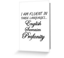 I AM FLUENT IN THREE LANGUAGES... Greeting Card