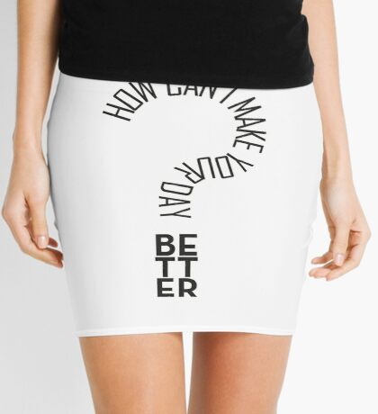 How can I make your day better Mini Skirt