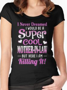 I Never Dreamed I Would Be A Super Cool Mother In Law Women's Fitted Scoop T-Shirt