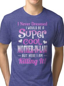 I Never Dreamed I Would Be A Super Cool Mother In Law Tri-blend T-Shirt