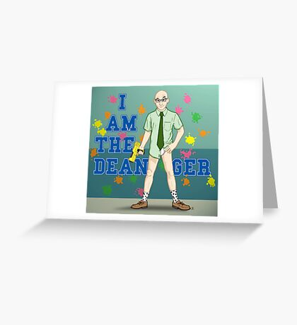 I am the Dean-ger!!! Greeting Card