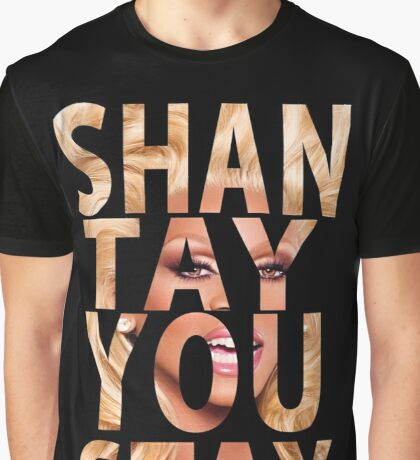 SHANTAY YOU STAY Graphic T-Shirt
