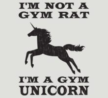 I'm Not A Gym Rat I'm A Gym Unicorn by TheShirtYurt