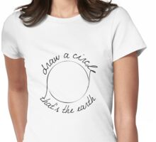Draw a Circle Womens Fitted T-Shirt
