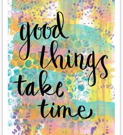 Good Things Take Time Sticker