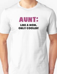 Aunt: Like a Mom, Only Cooler Unisex T-Shirt