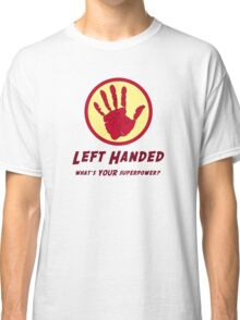 Left Handed Super Power Classic T-Shirt
