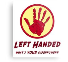Left Handed Super Power Metal Print