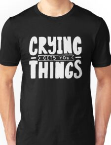 Crying Gets You Things - Cute Kids Saying - Boys Girls Design Unisex T-Shirt