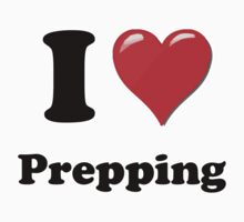 I Love Prepping by ColaBoy