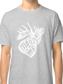 Don't Moose With Me - Funny Humor Saying Quote  Classic T-Shirt