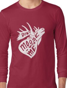 Don't Moose With Me - Funny Humor Saying Quote  Long Sleeve T-Shirt