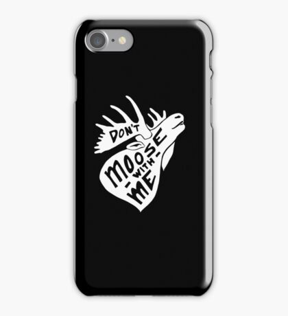 Don't Moose With Me - Funny Humor Saying Quote  iPhone Case/Skin