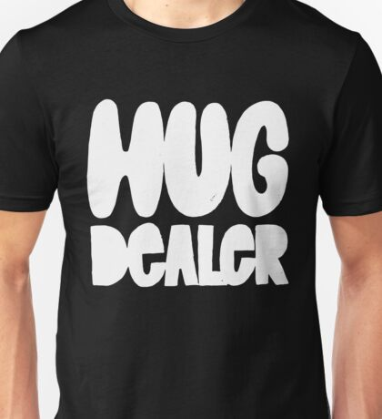 Hug Dealer - Funny Humor Saying - Spread Love Peace Kindness  Unisex T-Shirt