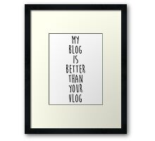 My Blog is Better Than Your Vlog Lux Series Quote Framed Print