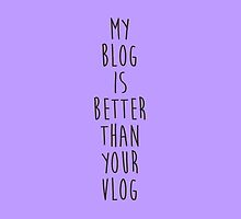 My Blog is Better Than Your Vlog Lux Series Quote by emilyandhermusi